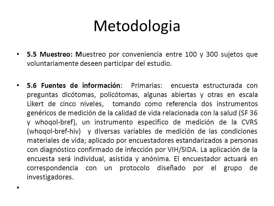 Metodologia 5.5 Muestreo: Muestreo por conveniencia entre 100 y 300 sujetos que voluntariamente deseen participar del estudio.