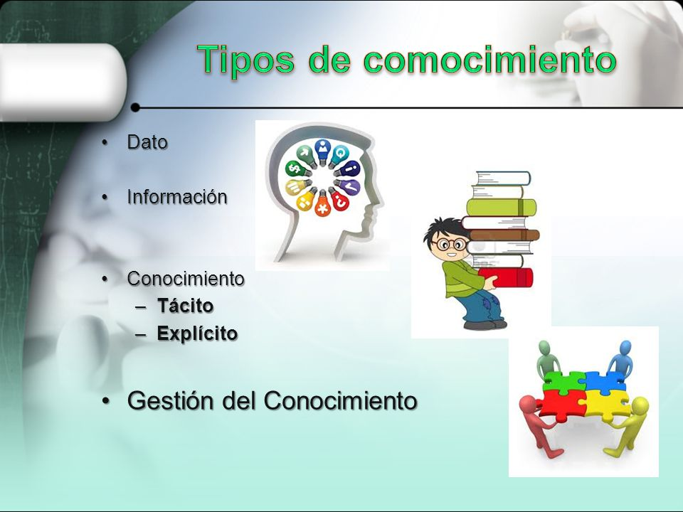 Tipos de comocimiento Gestión del Conocimiento Dato Información