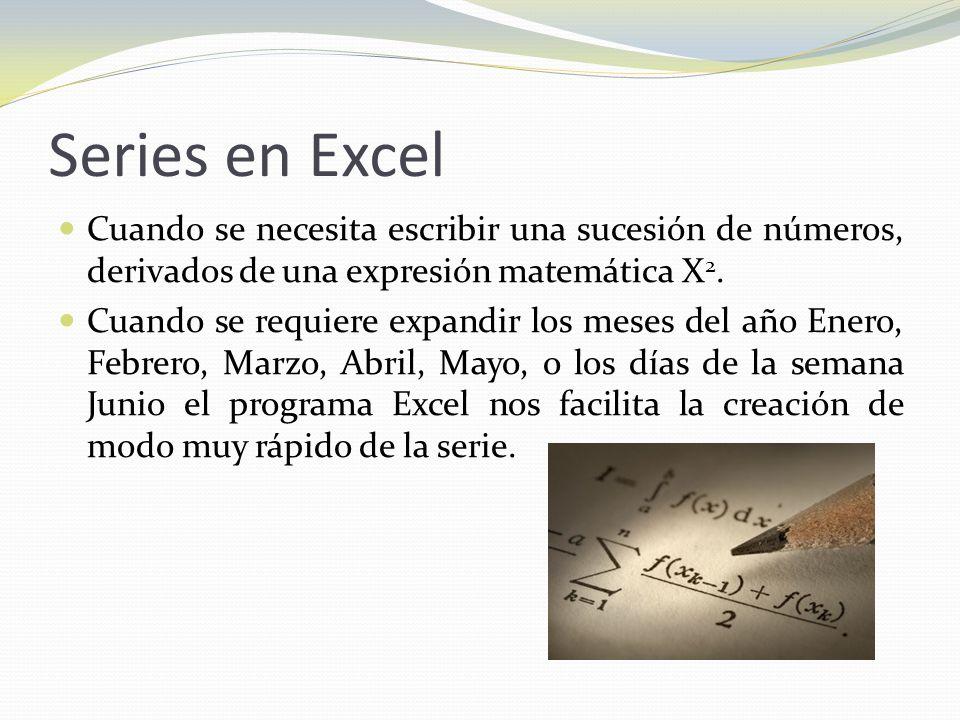 Series en Excel Cuando se necesita escribir una sucesión de números, derivados de una expresión matemática X2.