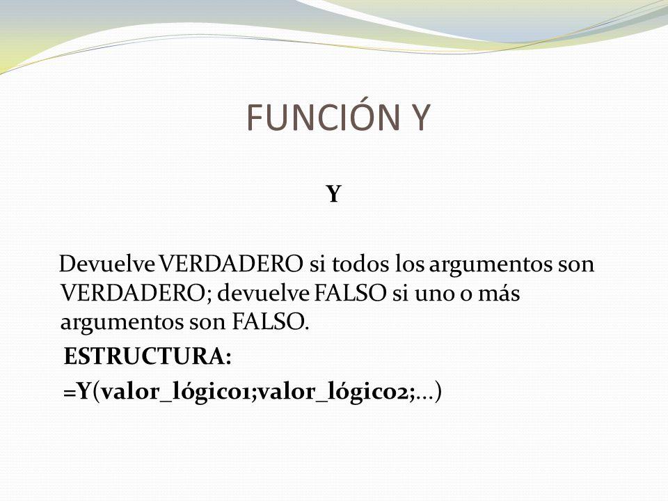 FUNCIÓN Y Y. Devuelve VERDADERO si todos los argumentos son VERDADERO; devuelve FALSO si uno o más argumentos son FALSO.