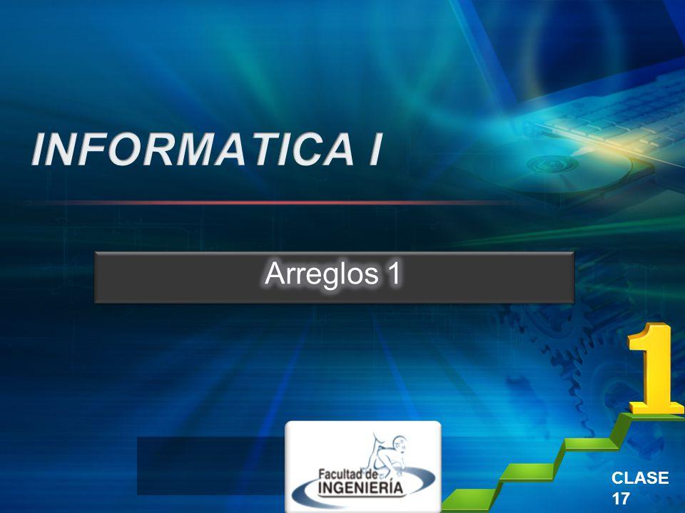 INFORMATICA I Arreglos 1 CLASE 17
