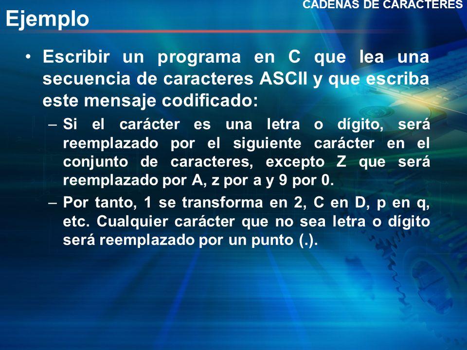 CADENAS DE CARACTERES Ejemplo. Escribir un programa en C que lea una secuencia de caracteres ASCII y que escriba este mensaje codificado: