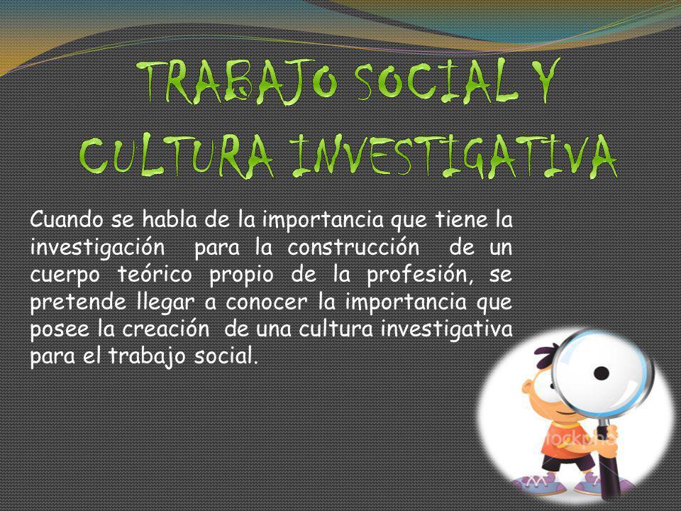 TRABAJO SOCIAL Y CULTURA INVESTIGATIVA