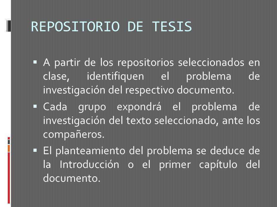 REPOSITORIO DE TESIS A partir de los repositorios seleccionados en clase, identifiquen el problema de investigación del respectivo documento.