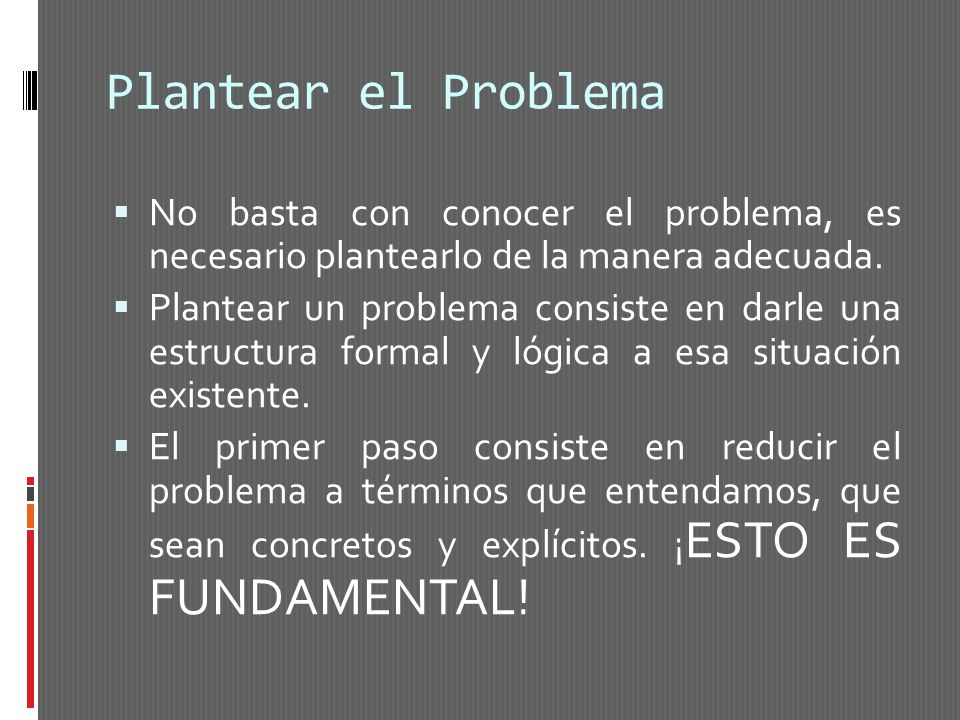 Plantear el Problema No basta con conocer el problema, es necesario plantearlo de la manera adecuada.
