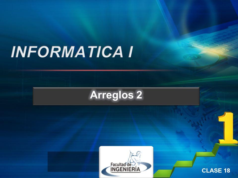 INFORMATICA I Arreglos 2 CLASE 18