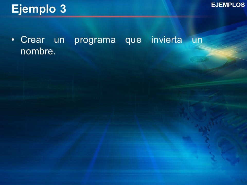 Ejemplo 3 EJEMPLOS Crear un programa que invierta un nombre.