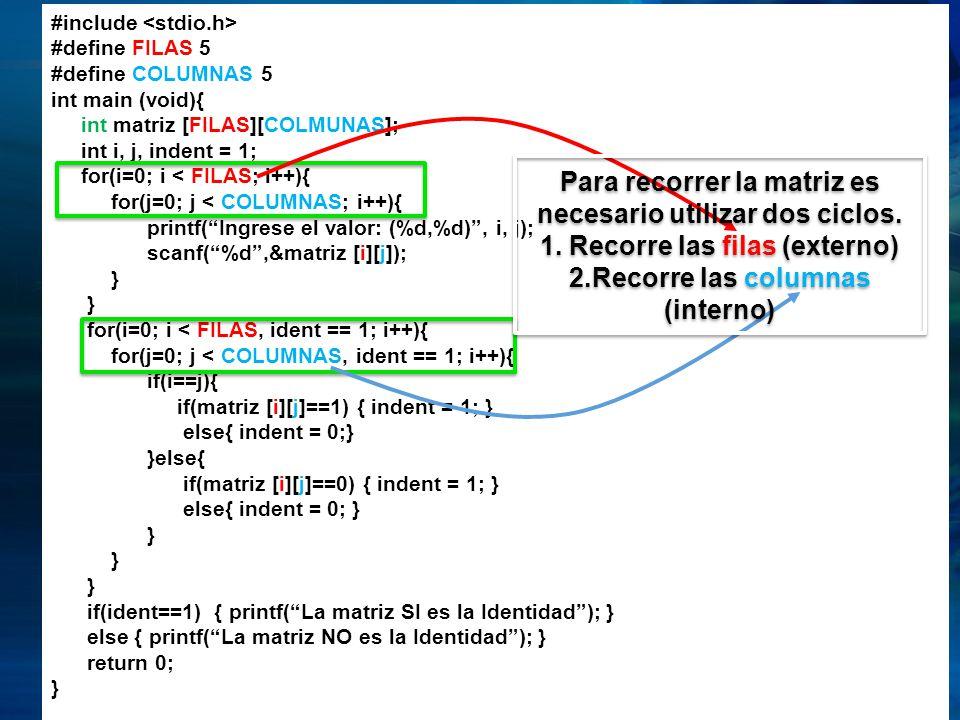 Para recorrer la matriz es necesario utilizar dos ciclos.
