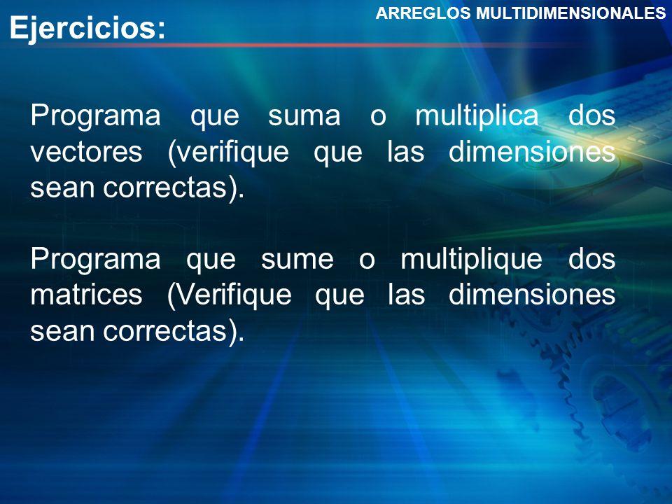 Ejercicios: ARREGLOS MULTIDIMENSIONALES. Programa que suma o multiplica dos vectores (verifique que las dimensiones sean correctas).
