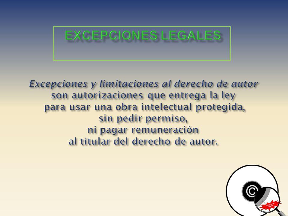 Excepciones legales Excepciones y limitaciones al derecho de autor son autorizaciones que entrega la ley para usar una obra intelectual protegida, sin pedir permiso, ni pagar remuneración al titular del derecho de autor.