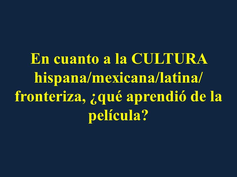 En cuanto a la CULTURA hispana/mexicana/latina/