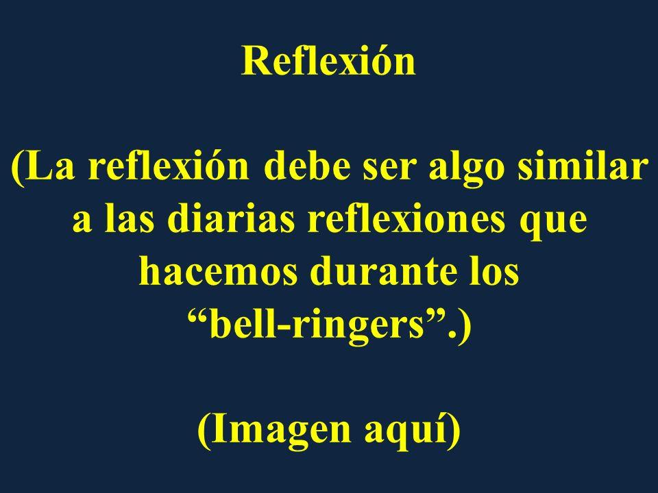 Reflexión (La reflexión debe ser algo similar a las diarias reflexiones que hacemos durante los. bell-ringers .)