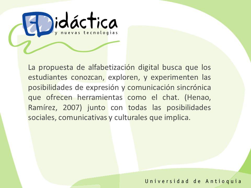 La propuesta de alfabetización digital busca que los estudiantes conozcan, exploren, y experimenten las posibilidades de expresión y comunicación sincrónica que ofrecen herramientas como el chat.