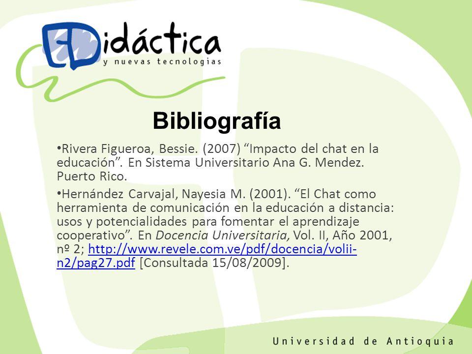 Bibliografía Rivera Figueroa, Bessie. (2007) Impacto del chat en la educación . En Sistema Universitario Ana G. Mendez. Puerto Rico.