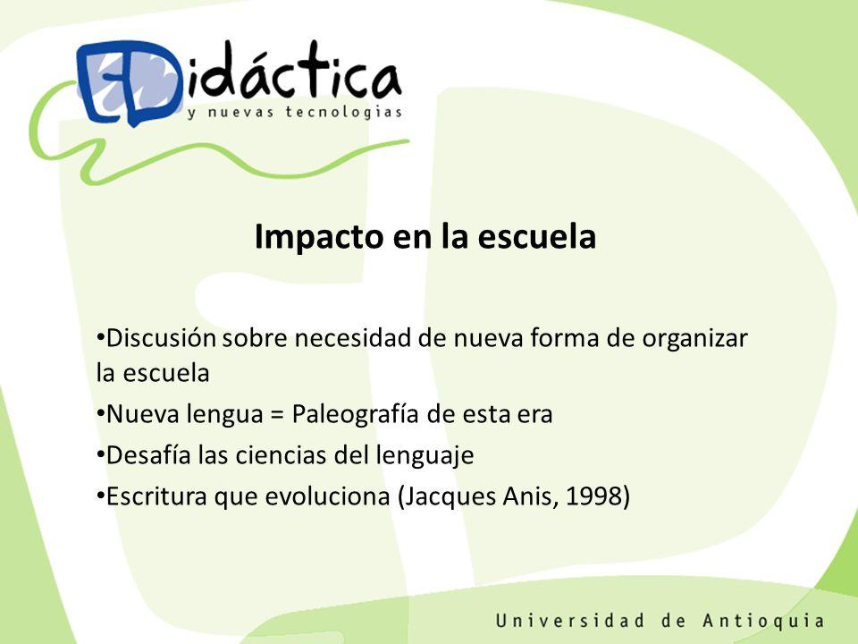 Impacto en la escuela Discusión sobre necesidad de nueva forma de organizar la escuela. Nueva lengua = Paleografía de esta era.