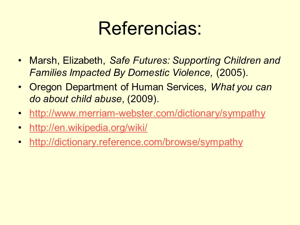 Referencias: Marsh, Elizabeth, Safe Futures: Supporting Children and Families Impacted By Domestic Violence, (2005).