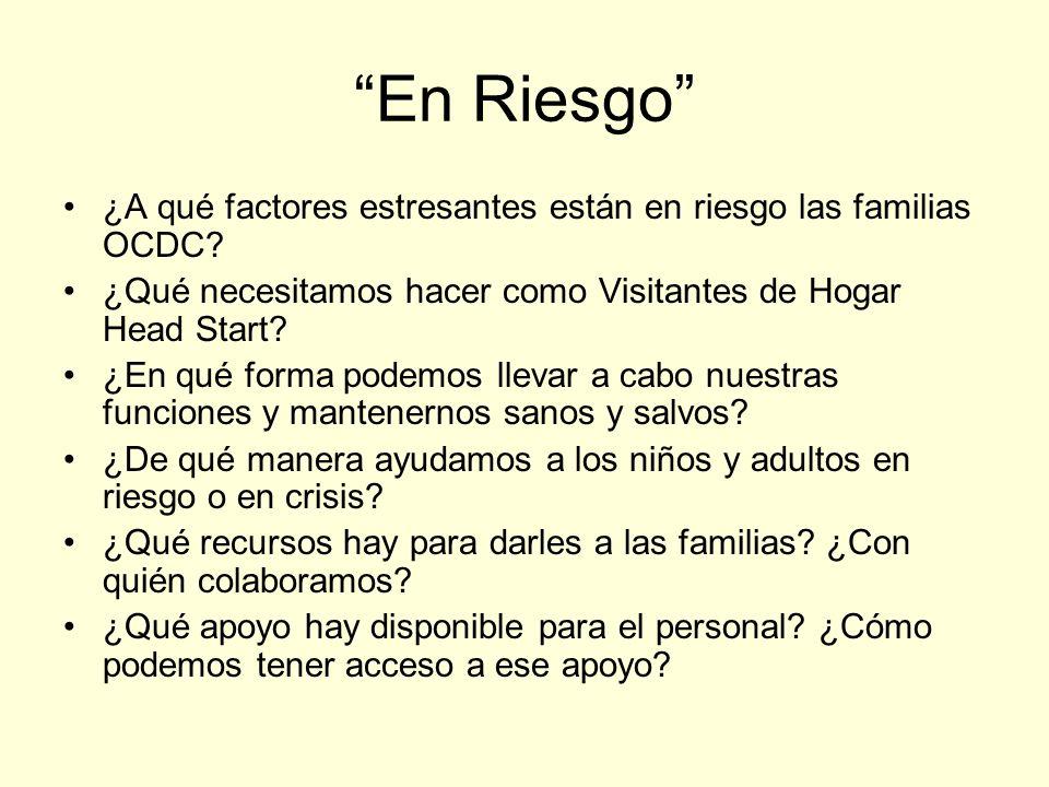 En Riesgo ¿A qué factores estresantes están en riesgo las familias OCDC ¿Qué necesitamos hacer como Visitantes de Hogar Head Start