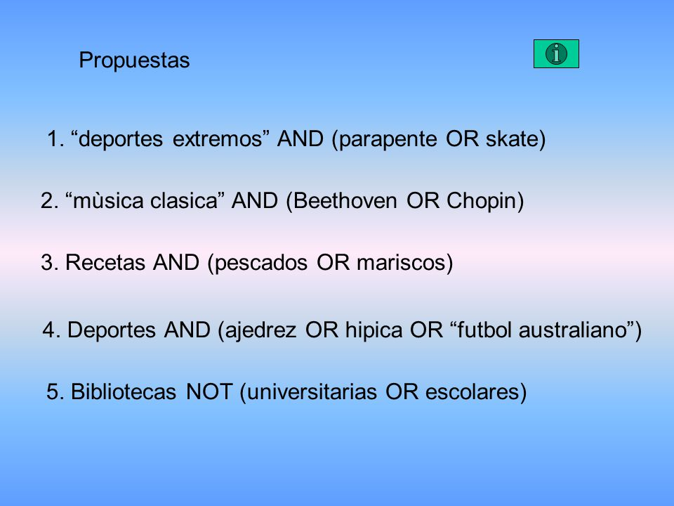 Propuestas 1. deportes extremos AND (parapente OR skate) 2. mùsica clasica AND (Beethoven OR Chopin)