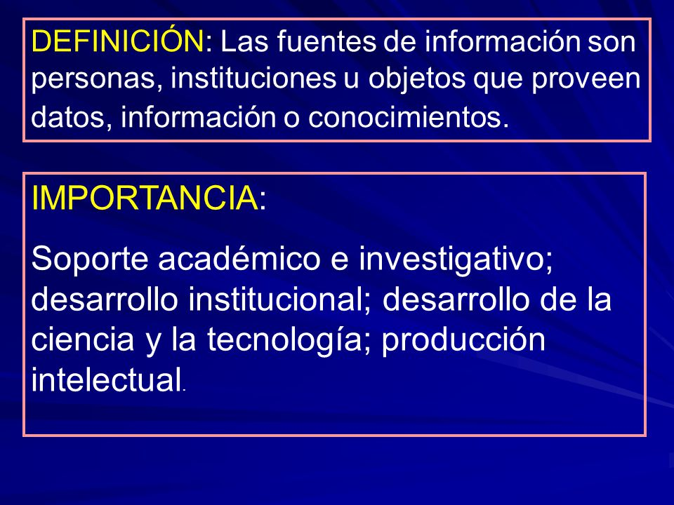 DEFINICIÓN: Las fuentes de información son personas, instituciones u objetos que proveen datos, información o conocimientos.