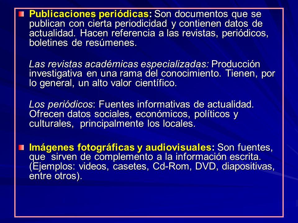Publicaciones periódicas: Son documentos que se publican con cierta periodicidad y contienen datos de actualidad. Hacen referencia a las revistas, periódicos, boletines de resúmenes.