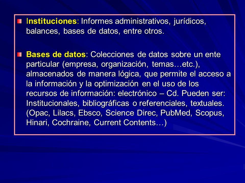 Instituciones: Informes administrativos, jurídicos, balances, bases de datos, entre otros.