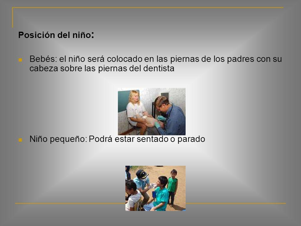 Posición del niño: Bebés: el niño será colocado en las piernas de los padres con su cabeza sobre las piernas del dentista.