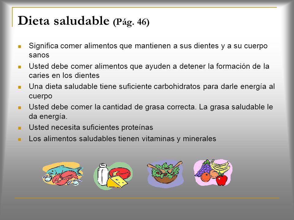 Dieta saludable (Pág. 46) Significa comer alimentos que mantienen a sus dientes y a su cuerpo sanos.