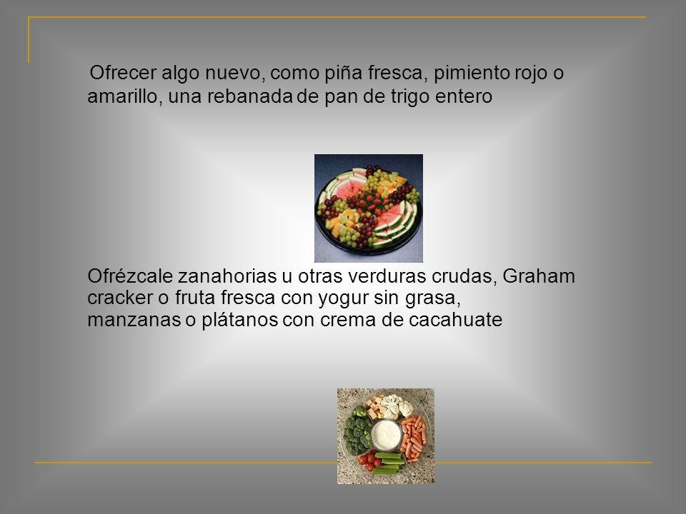 Ofrecer algo nuevo, como piña fresca, pimiento rojo o amarillo, una rebanada de pan de trigo entero