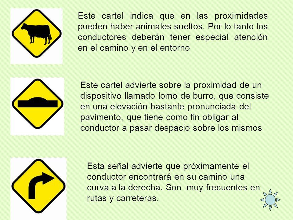Este cartel indica que en las proximidades pueden haber animales sueltos. Por lo tanto los conductores deberán tener especial atención en el camino y en el entorno