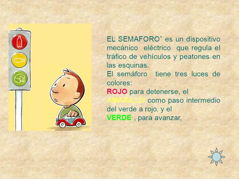 EL SEMAFORO es un dispositivo mecánico eléctrico que regula el tráfico de vehículos y peatones en las esquinas.