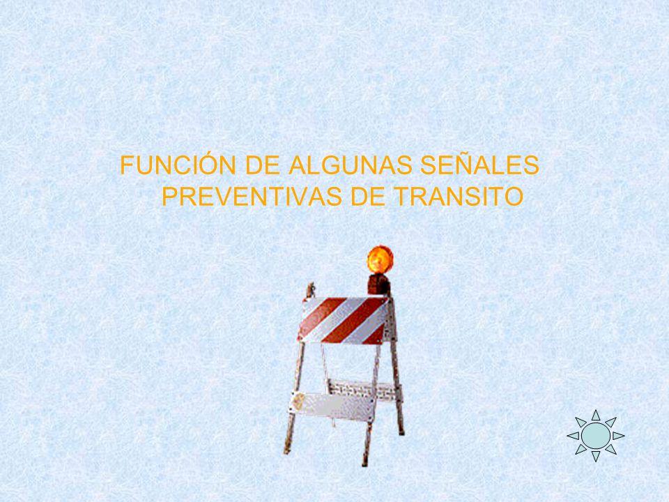 FUNCIÓN DE ALGUNAS SEÑALES PREVENTIVAS DE TRANSITO