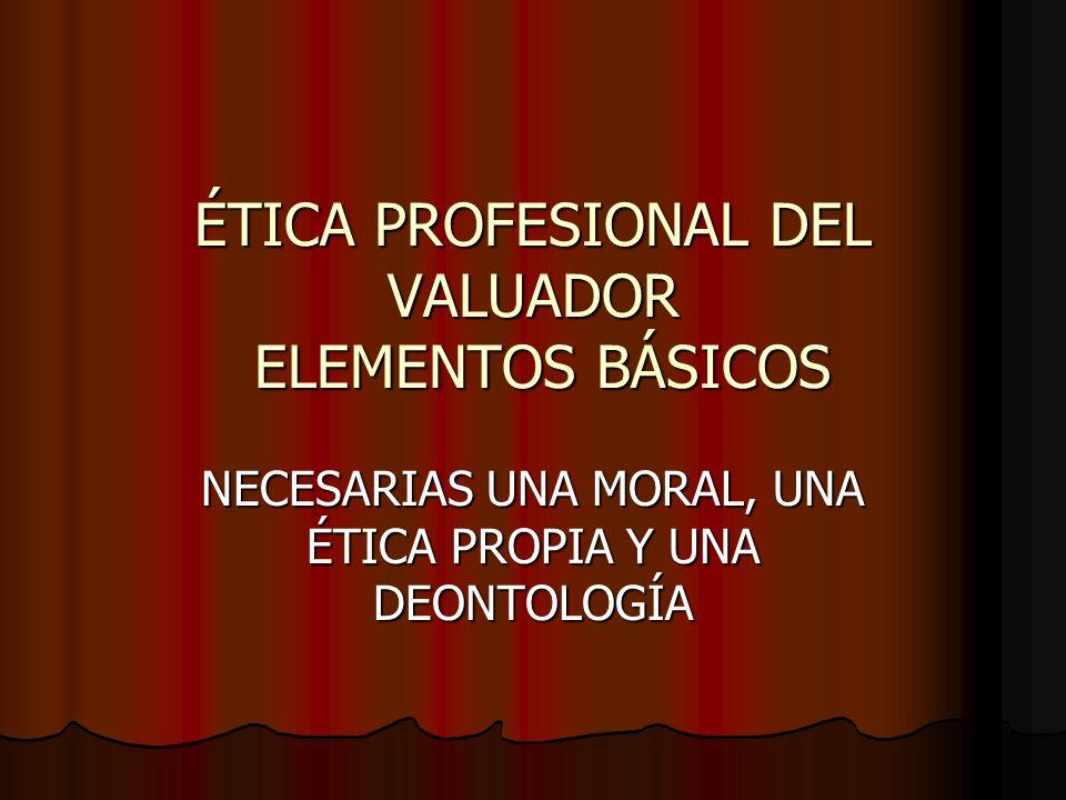 ÉTICA PROFESIONAL DEL VALUADOR ELEMENTOS BÁSICOS