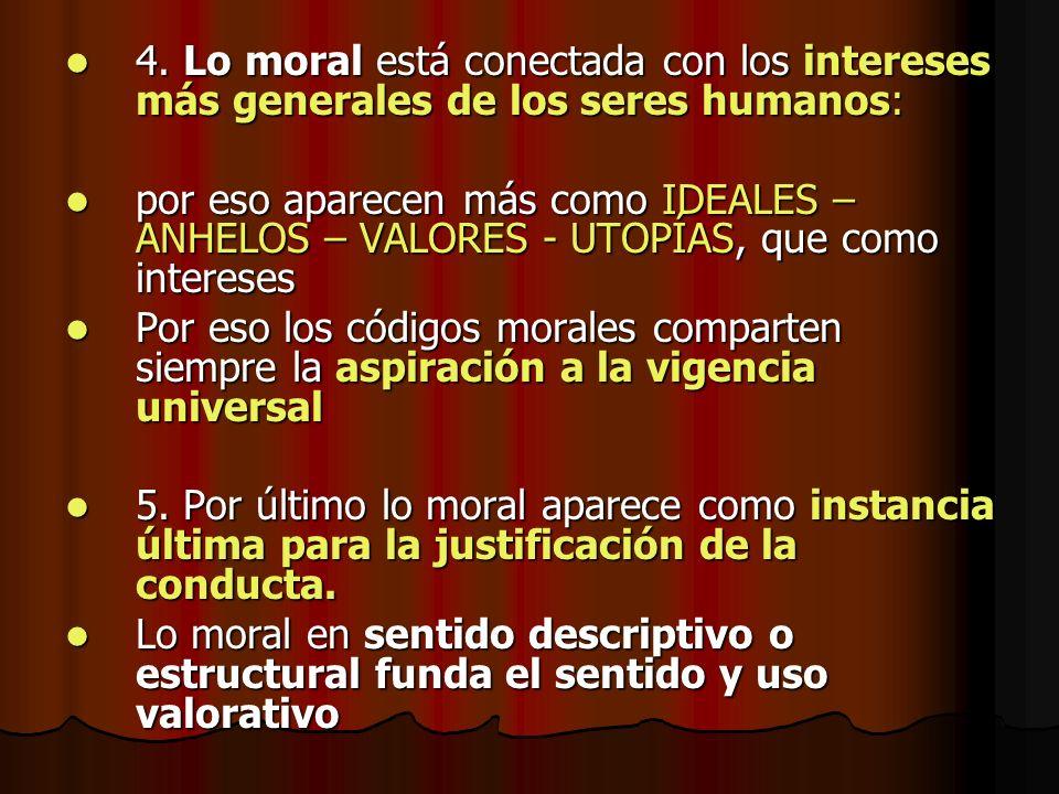 4. Lo moral está conectada con los intereses más generales de los seres humanos: