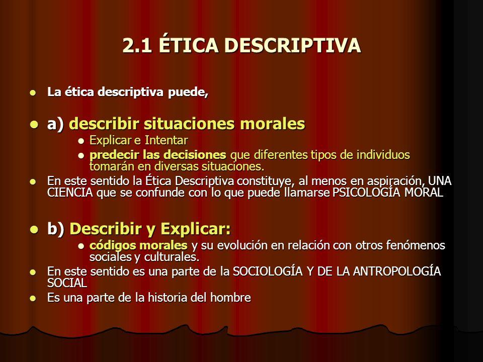 2.1 ÉTICA DESCRIPTIVA a) describir situaciones morales