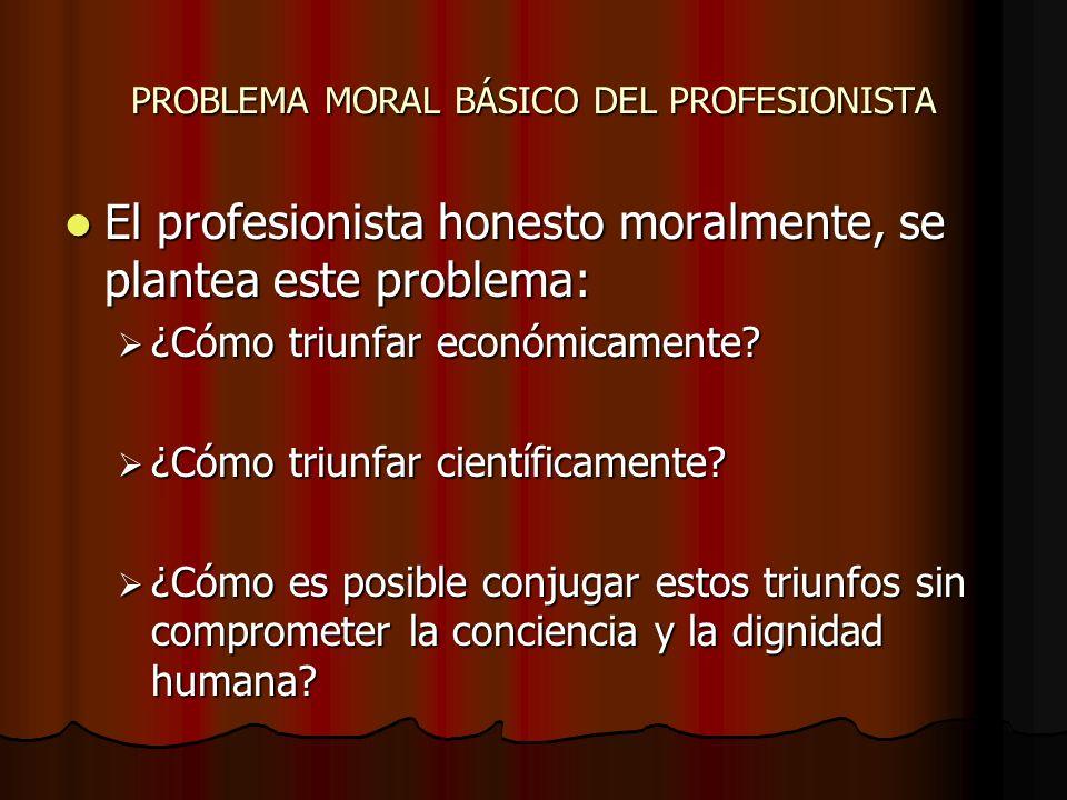 PROBLEMA MORAL BÁSICO DEL PROFESIONISTA