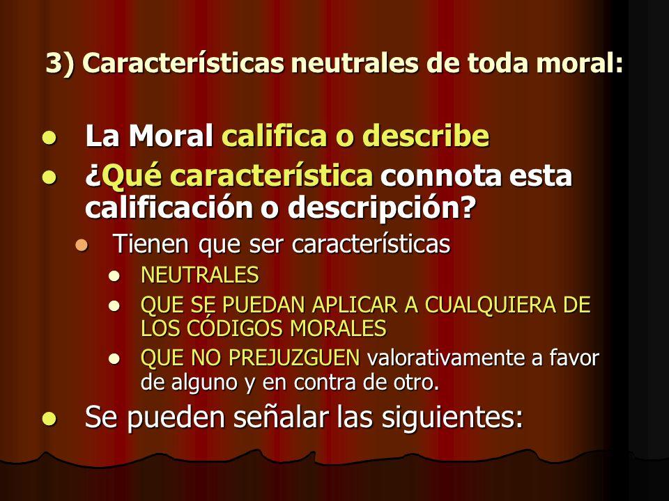 3) Características neutrales de toda moral: