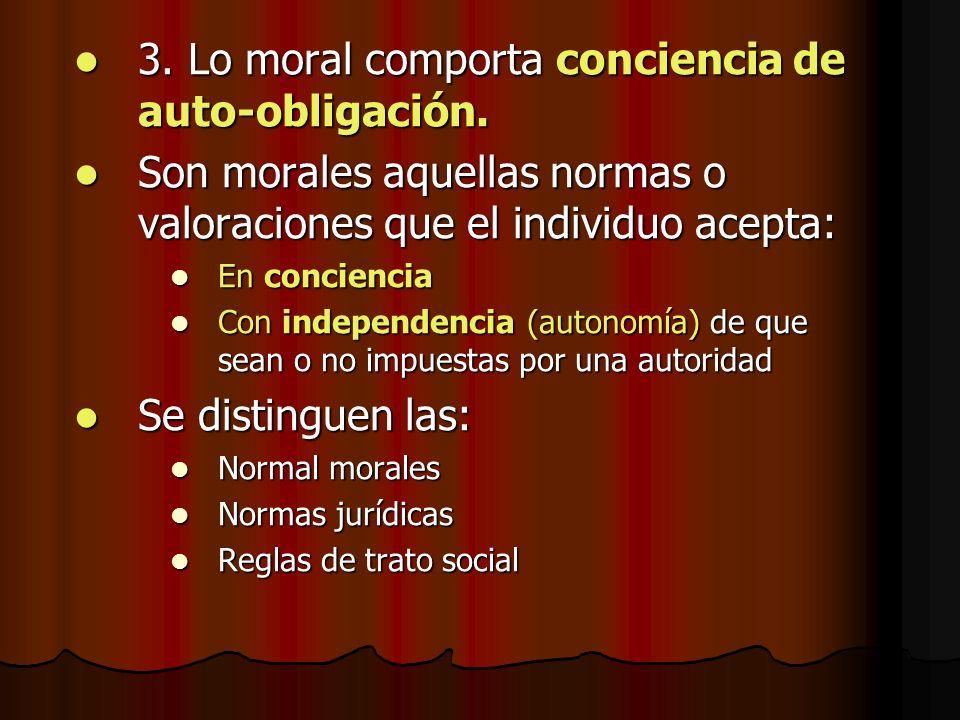 3. Lo moral comporta conciencia de auto-obligación.
