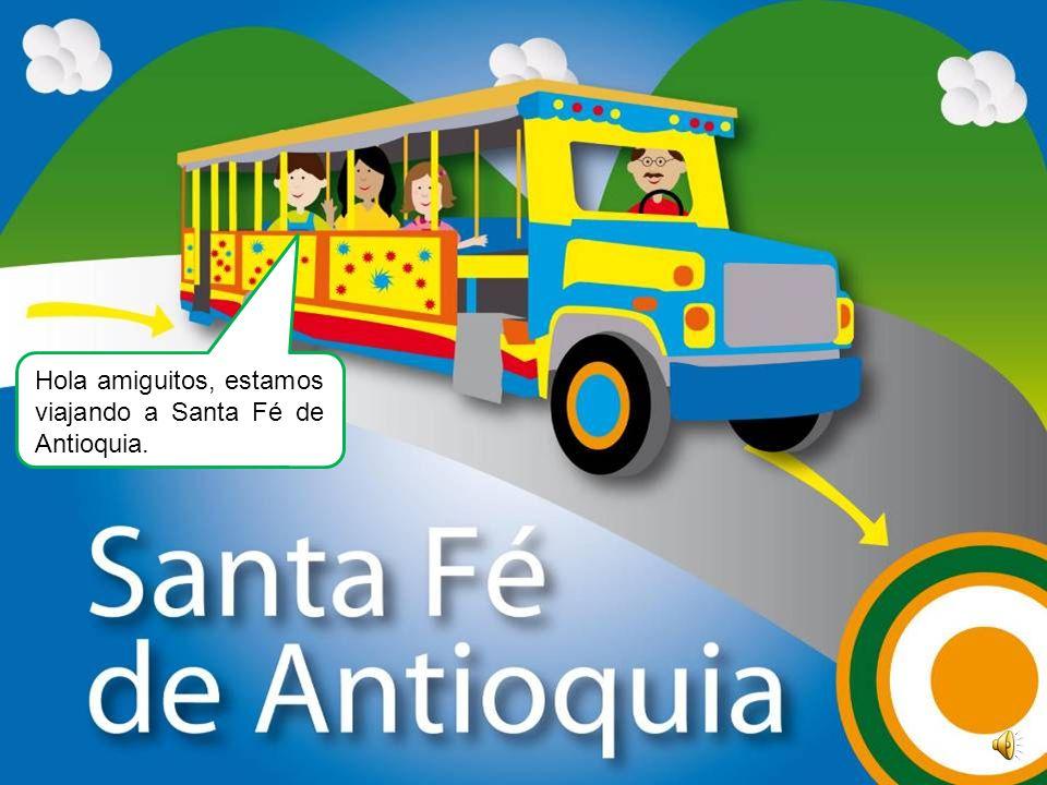 Hola amiguitos, estamos viajando a Santa Fé de Antioquia.
