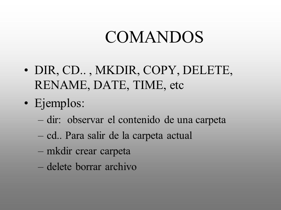 COMANDOS DIR, CD.. , MKDIR, COPY, DELETE, RENAME, DATE, TIME, etc
