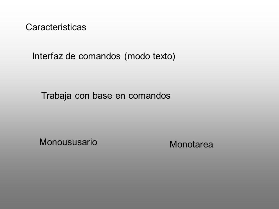 Caracteristicas Interfaz de comandos (modo texto) Trabaja con base en comandos.