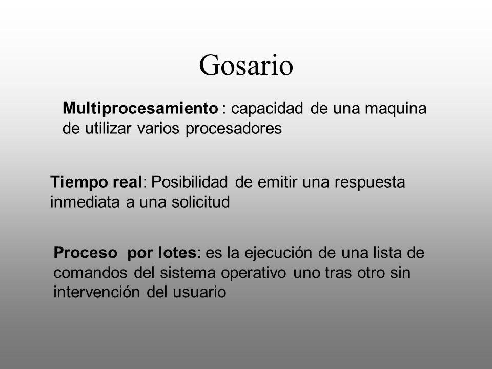 Gosario Multiprocesamiento : capacidad de una maquina de utilizar varios procesadores.