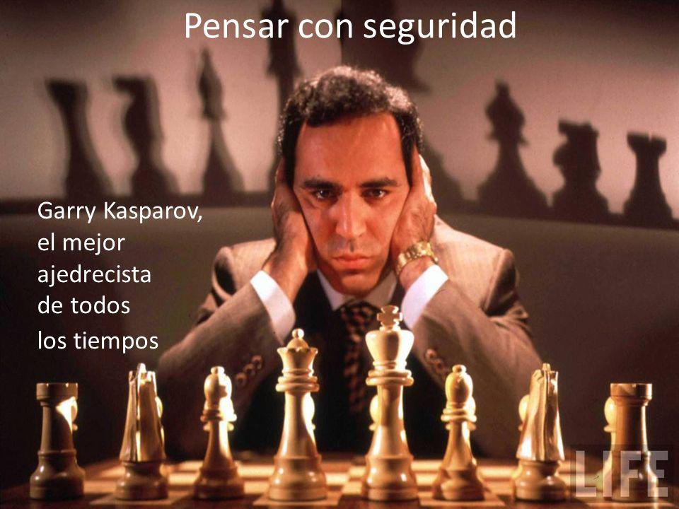Pensar con seguridad Garry Kasparov, el mejor ajedrecista de todos los tiempos.