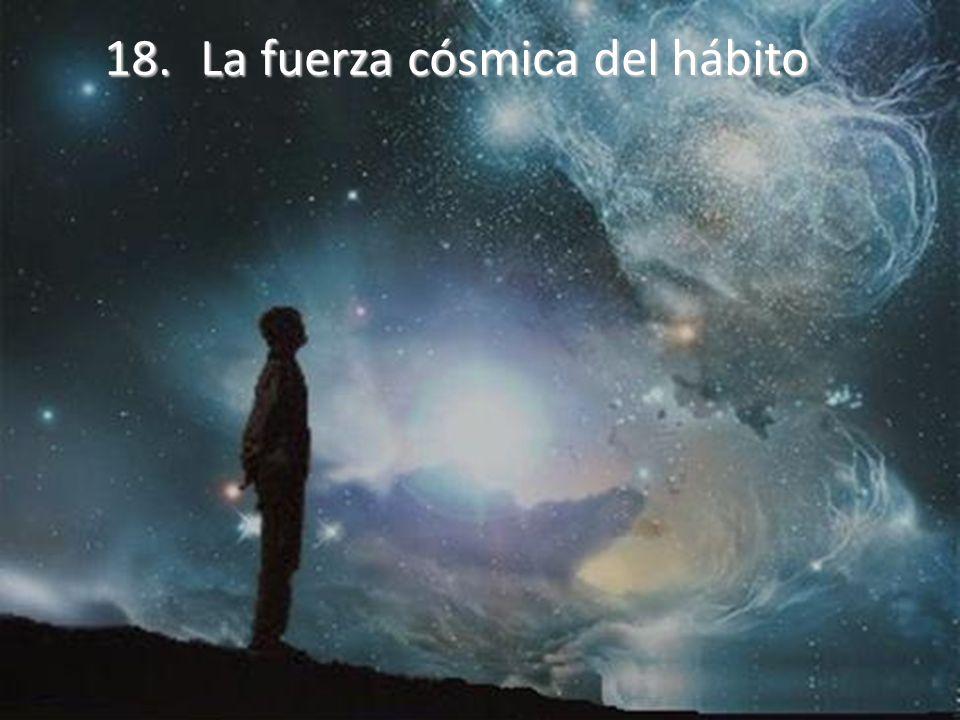 18. La fuerza cósmica del hábito