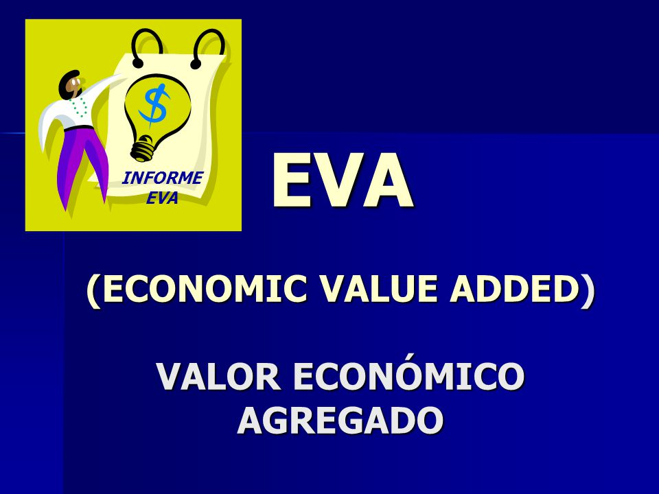 EVA (ECONOMIC VALUE ADDED) VALOR ECONÓMICO AGREGADO