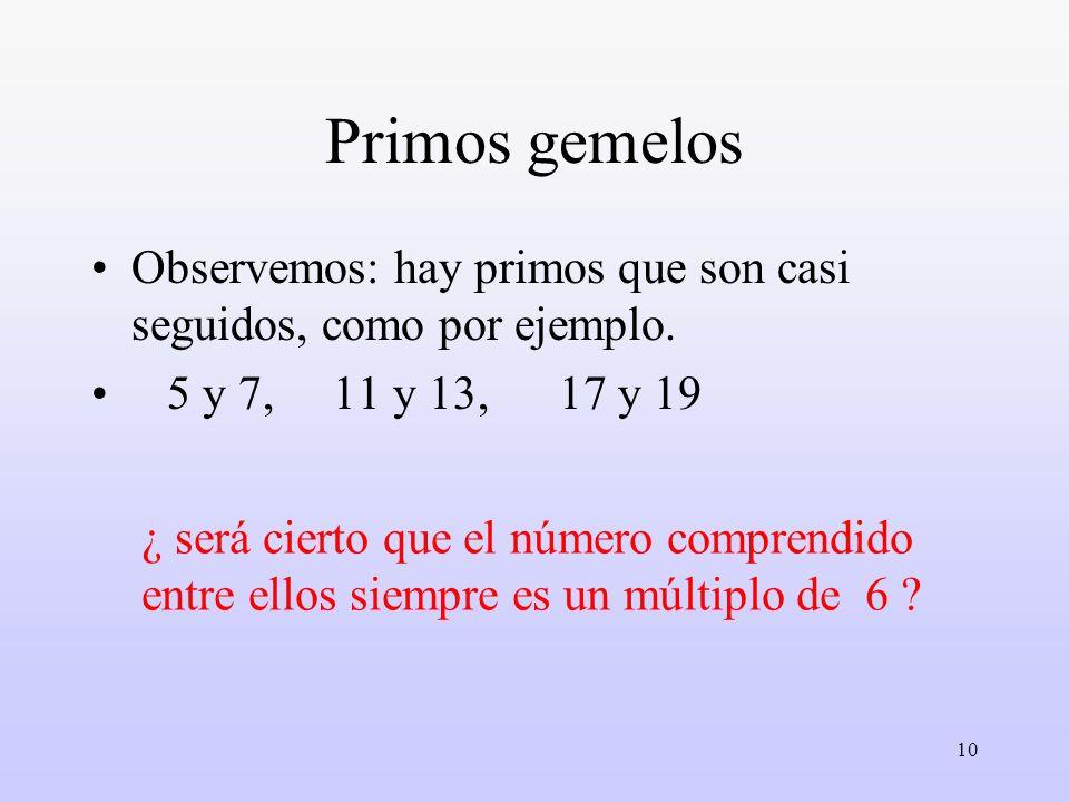 Primos gemelosObservemos: hay primos que son casi seguidos, como por ejemplo. 5 y 7, 11 y 13, 17 y 19.