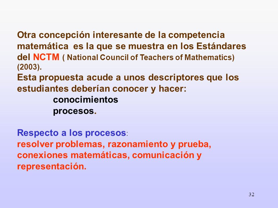 Otra concepción interesante de la competencia matemática es la que se muestra en los Estándares del NCTM ( National Council of Teachers of Mathematics) (2003).