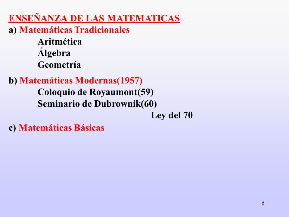 ENSEÑANZA DE LAS MATEMATICAS a) Matemáticas Tradicionales. Aritmética