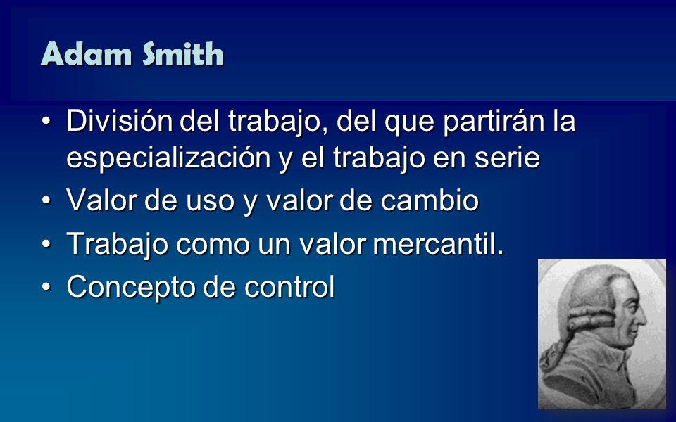 Adam Smith División del trabajo, del que partirán la especialización y el trabajo en serie. Valor de uso y valor de cambio.
