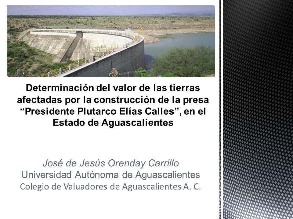 Determinación del valor de las tierras afectadas por la construcción de la presa Presidente Plutarco Elías Calles , en el Estado de Aguascalientes