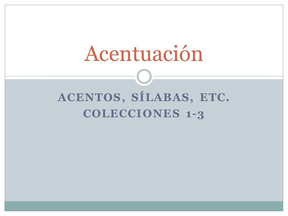 Acentos, sílabas, etc. Colecciones 1-3